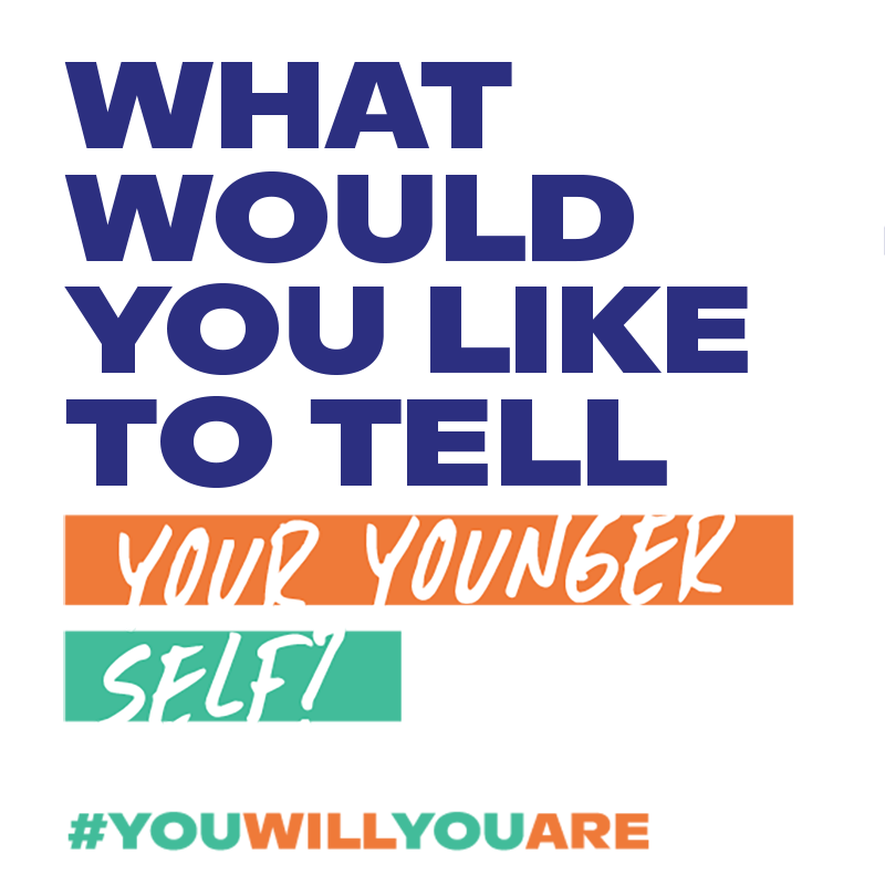 What would you like to tell your younger self? hash tag you will you are